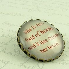 Literary Book Quote Brooch - She Is Too Fond Of Books - Louisa May Alcott