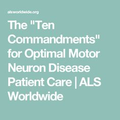 "The ""Ten Commandments"" for Optimal Motor Neuron Disease Patient Care   ALS Worldwide"