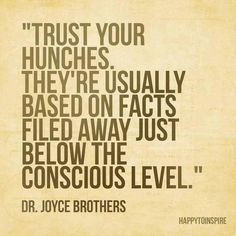 Trust your hunches!!
