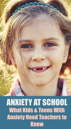 Anxiety at School - What Kids & Teens With Anxiety Need Teachers to Know