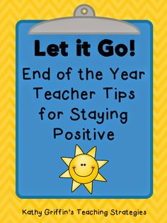 Kathy Griffin's Teaching Strategies: Let it Go: End of the Year Teacher Tips for Staying Positive