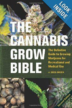 The Cannabis Grow Bible: The Definitive Guide to Growing Marijuana for Recreational and Medical Use: Greg Green: 9781931160582: Amazon.com: Books