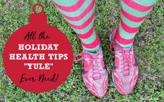 """All the Holiday Health Tips """"Yule"""" Ever Need! Easy exercise and nutrition tips to get you through the season."""
