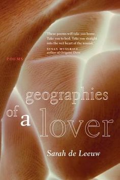 """Geographies of a Lover"" by Sarah de Leeuw - winner of the 2013 Dorothy Livesay Poetry Prize"