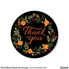 Shop Floral Black Thank You Orange And Green Flowers Classic Round Sticker created by LoveandSerenity. Thank U Cards, Thank You Greetings, Appreciation Quotes Relationship, Doodle Quotes, Round Canvas, Record Art, New Sticker, Thank You Stickers, Aesthetic Stickers