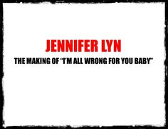"""Jennifer Lyn - The Making of """"I'm All Wrong for You Baby""""."""