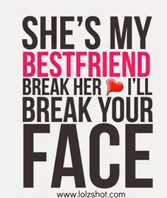 Just a bff quote that should be said to your bffs boyfriend. I see this happening when I introduce my bf (I'm totally single by the way I mean when I get one) to my BFF I bet this will happen. Lol my friends always tell my boyfriend this Life Quotes Love, Bff Quotes, Best Friend Quotes, Cute Quotes, Quotes To Live By, Funny Quotes, Friend Sayings, Qoutes, Bestest Friend