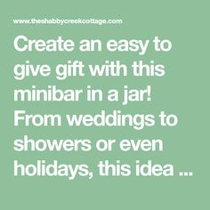 Create an easy to give gift with this minibar in a jar! From weddings to showers or even holidays, this idea is perfect for a super quick gift idea.