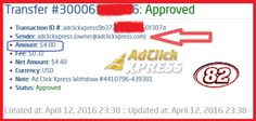 This is my 82nd withdrawal proof from AdclickXpress. ACX is definitely the best online marketing program on the web. It is easy; you don't need previous experience with online programs on the web. You just need to log in, click and collect your money! With ACX you can withdraw your commission daily! Work from home 15 minutes a day, make money and cover your low salary or make it full-time job income. No scam here: http://bit.ly/1JxIgQY