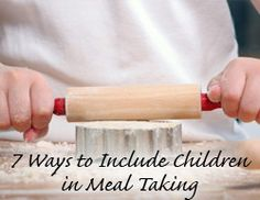 7 Ways to Include Children in Meal Taking