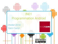 Cours CNAM In01 - Programmation Android - 04 - databases by Yann Caron via slideshare