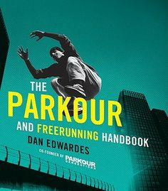 The Parkour and Freerunning Handbook by Dan Edwards 12/2013 (796 EDW)