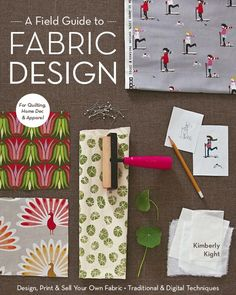 A Field Guide to Fabric Design by True Up blogger Kimberly Kight