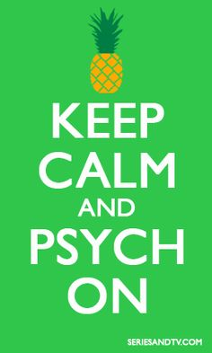"Keep Calm and Psych On #Memes #Psych #Pineapple    Click on the picture to see the complete list of Shawn quotes of ""Gus Don´t Be"""