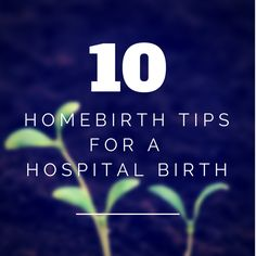 10 Home Birth Tips for a Hospital Birth