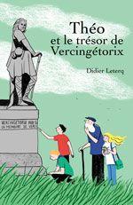 Théo et le trésor de Vercingétorix. Roman pour découvrir des sites gaulois en Bourgogne (Bibracte, Vix, et la célèbre colline d'Alésia) et l'histoire de Vercingétorix.