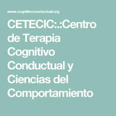 CETECIC:.:Centro de Terapia Cognitivo Conductual y Ciencias del Comportamiento