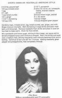 "Cher's birthday! Now, last year I posted Cher's recipe for Hawaiian Meatballs American Style; this year I decided to make them! ""Willowy recording artist and TV pe… Retro Recipes, Old Recipes, Vintage Recipes, Meat Recipes, Appetizer Recipes, Cooking Recipes, Appetizers, Recipies, Family Recipes"