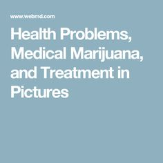 Health Problems, Medical Marijuana, and Treatment in Pictures