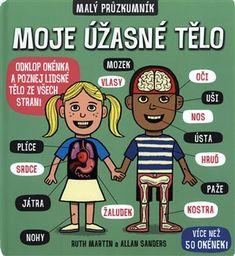 Malý průzkumník - Moje úžasné tělo - Ruth Martin, Allan Sanders   Kosmas.cz - internetové knihkupectví