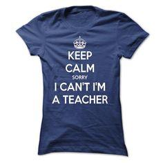 KEEP CALM SORRY I CANT IM A TEACHER