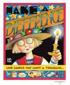 Mary Engelbreit Make a Difference. I know she has made my life a better place to live in. Mary Engelbreit, Inspirational Quotes For Kids, Miss Mary, Let Your Light Shine, In This World, Illustrators, Whimsical, At Least, Merry