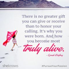 """There is no greater gift you can give or receive than to honor your calling. It's why you were born. And how you become most truly alive."" quote by Oprah Winfrey"