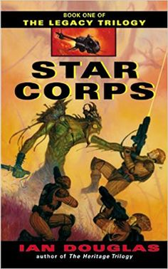 Star Corps (The Legacy Trilogy, Book 1): Ian Douglas