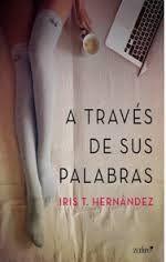Virginia Oviedo - Libros, pintura, arte en general.: A TRAVÉS DE SUS PALABRAS de IRIS T. HERNÁNDEZ
