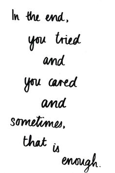 I tried and I cared. It was enough.