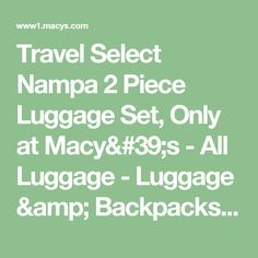 Travel Select Nampa 2 Piece Luggage Set, Only at Macy's - All Luggage - Luggage & Backpacks - Macy's
