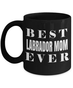 Yellow Labrador Retriever Gifts-Black Labrador Gifts-Black Labrador Coffee Mug-Best Labrador Mom Ever Black Mug  #coffeelover #quotesandsayings #giftforher #him #coffee #birthdaygifts #yesecart #customgift #birthdaywishes #giftforhim