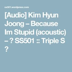[Audio] Kim Hyun Joong – Because Im Stupid (acoustic) – ☆ SS501 :: Triple S ☆