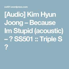 [Audio] Kim Hyun Joong – Because Im Stupid (acoustic) – ☆ SS501 :: Triple S ☆