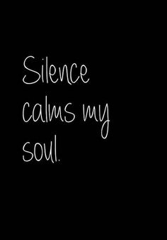Now I know why I need silence so much...