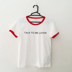 Talk to me later tshirt women cute shirt girls tumblr grunge hipster fashion style cool funny top fangirls teens birthday christmas gifts