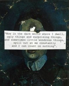 """""""Now in the dark world where I dwell, ugly things and surprising things, and sometimes little wondrous things spill out in me constantly and I can count on nothing. A Scanner Darkly - Quotes Psychedelic Art, Lyric Quotes, Me Quotes, Qoutes, Random Quotes, Quotable Quotes, Lyrics, Poetry Happy, Dark Words"""