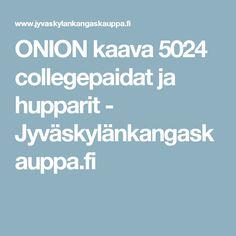 ONION kaava 5024 collegepaidat ja hupparit - Jyväskylänkangaskauppa.fi