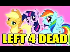 L4D MY LITTLE PONY Mod! (Left 4 Dead) I do not own this video copyright goes to VenturianTale, Hasbro, and Left 4 Dead. Please Subscribe to them, like and comet Please. Thanks!