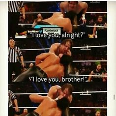 Dean Ambrose and Seth I love you brother