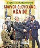Grover Cleveland, Again!: A Treasury of American Presidents Ken Burns (Author), Gerald Kelley (Illustrator)  (2)Buy new:  $  25.00  $  15.71 31 used & new from $  14.59(Visit the Best Sellers in Books list for authoritative information on this product's current rank.) Amazon.com: Best Sellers in Books...