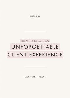 How To Create An Unforgettable Client Experience