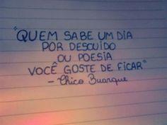 """""""Quem sabe um dia por descuido ou poesia você goste de ficar."""" #ChicoBuarque"""