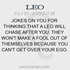 Fact about Leo: Jokes on you for thinking that a Leo will chase after... #leo, #leofact, #zodiac. Leo, Join To Our Site https://www.horozo.com You will find there Tarot Reading, Personality Test, Horoscope, Zodiac Facts And More. You can also chat with other members and play questions game. Try Now!