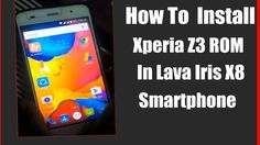 How to install Xperia Z2+Z3 Rom  in Lava Iris X8 in Hindi