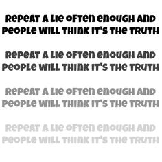 repeat a lie often enough and people will think it's the truth #createamixer #onlinecommunity