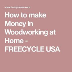 How to make Money in Woodworking at Home - FREECYCLE USA