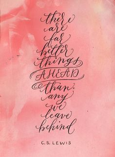 There are far better things ahead than any we leave behind. C.S. Lewis #words #quote #inspiration