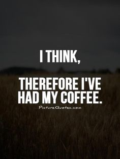 I think, Therefore I've had my coffee. Picture Quotes.