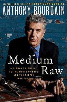 Medium Raw by Anthony Bourdain - LOVE his show, he's fantastic!